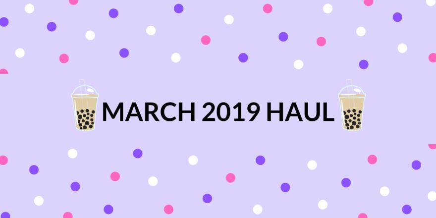 March 2019 Haul